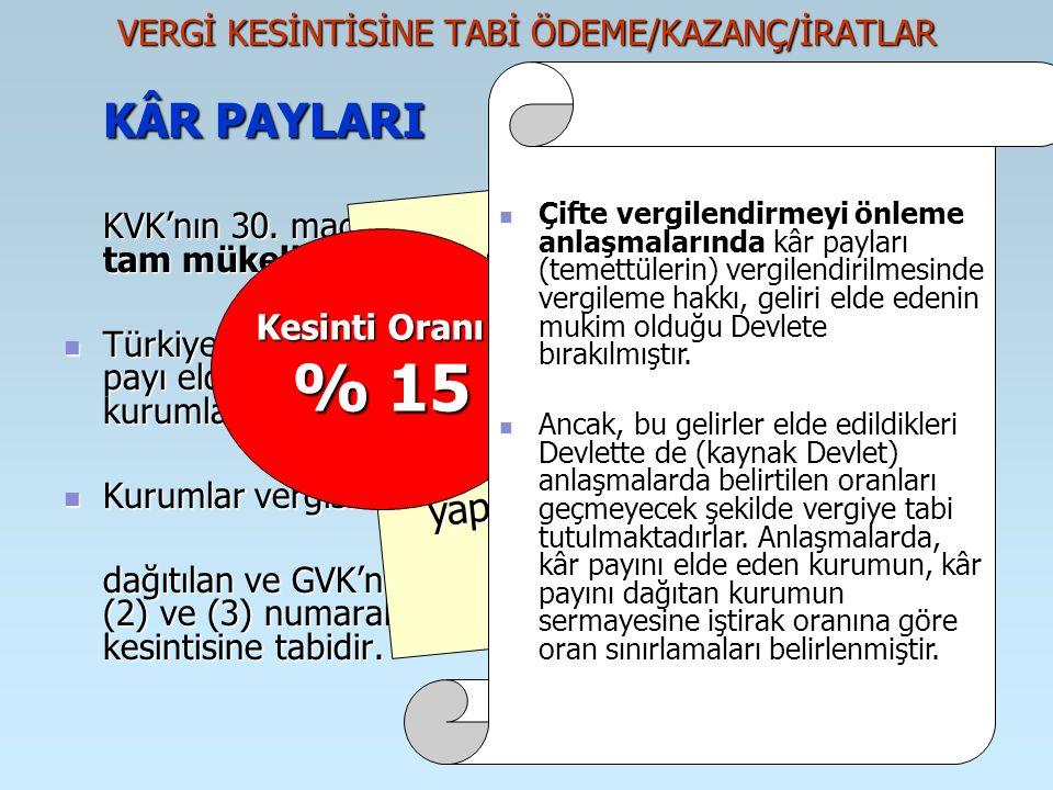 VERGİ KESİNTİSİNE TABİ ÖDEME/KAZANÇ/İRATLAR KÂR PAYLARI KVK'nın 30. maddesinin (3) numaralı fıkrası uyarınca; tam mükellef kurumlar tarafından, Türkiy