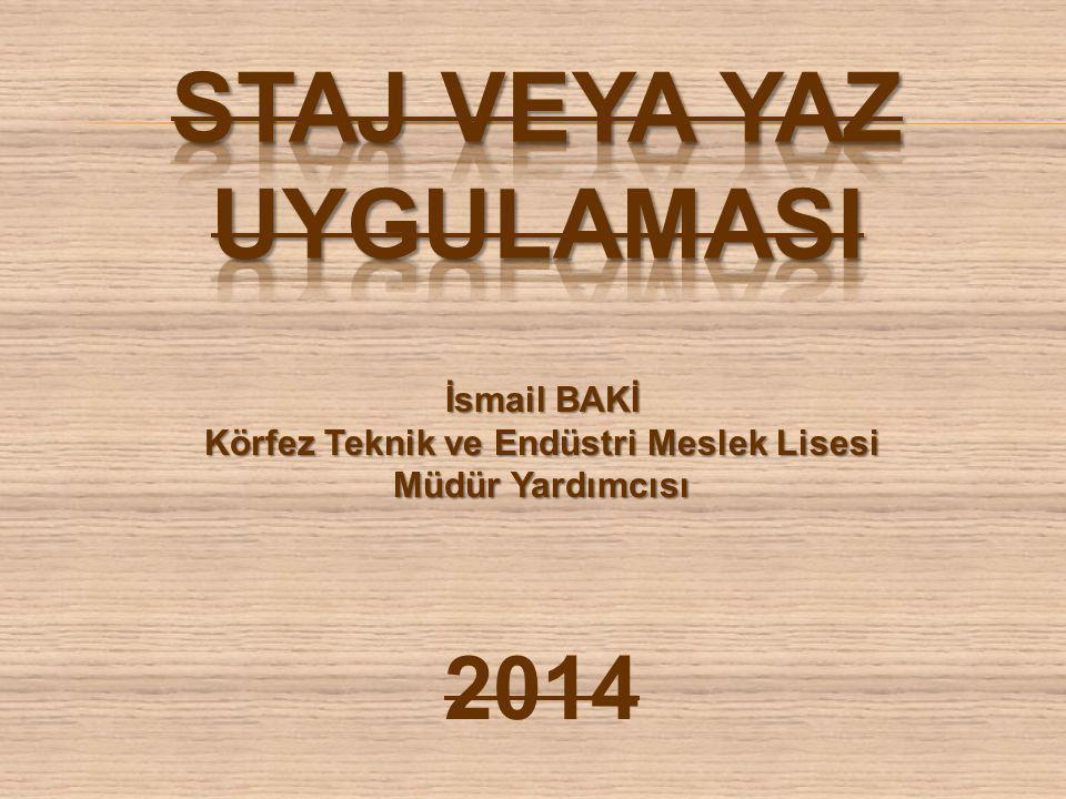 İsmail BAKİ Körfez Teknik ve Endüstri Meslek Lisesi Müdür Yardımcısı 2014