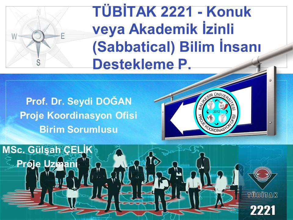 LOGO TÜBİTAK 2221 - Konuk veya Akademik İzinli (Sabbatical) Bilim İnsanı Destekleme P. Prof. Dr. Seydi DOĞAN Proje Koordinasyon Ofisi Birim Sorumlusu