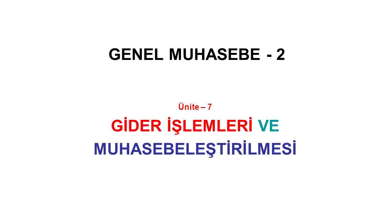 GENEL MUHASEBE - 2 Ünite – 7 GİDER İŞLEMLERİ VE MUHASEBELEŞTİRİLMESİ