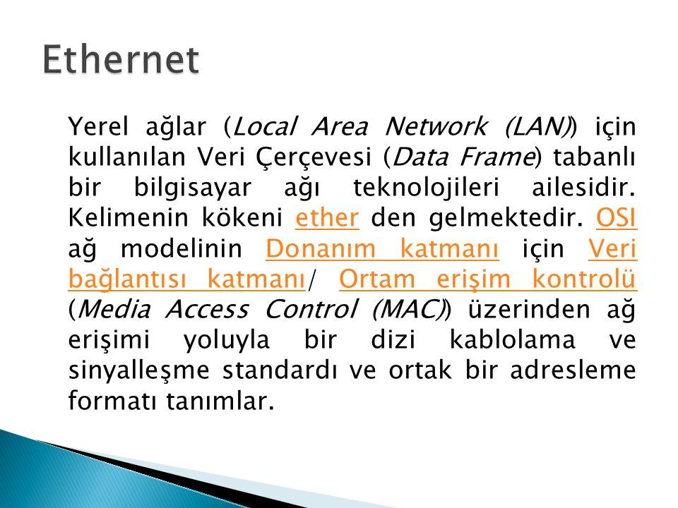 Yerel ağlar (Local Area Network (LAN)) için kullanılan Veri Çerçevesi (Data Frame) tabanlı bir bilgisayar ağı teknolojileri ailesidir. Kelimenin köken