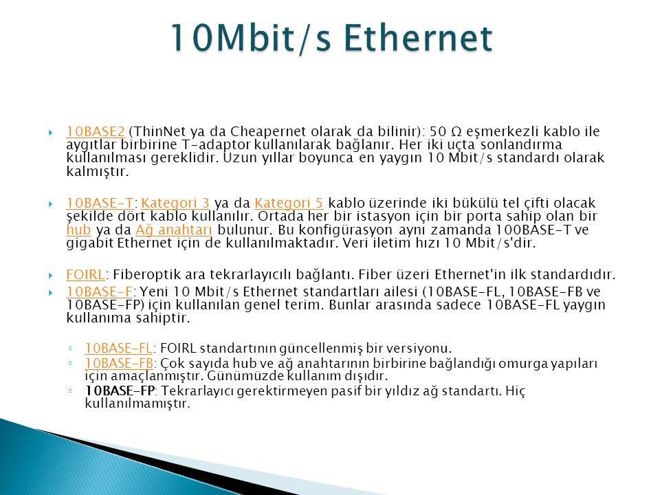  10BASE2 (ThinNet ya da Cheapernet olarak da bilinir): 50 Ω eşmerkezli kablo ile aygıtlar birbirine T-adaptor kullanılarak bağlanır. Her iki uçta son
