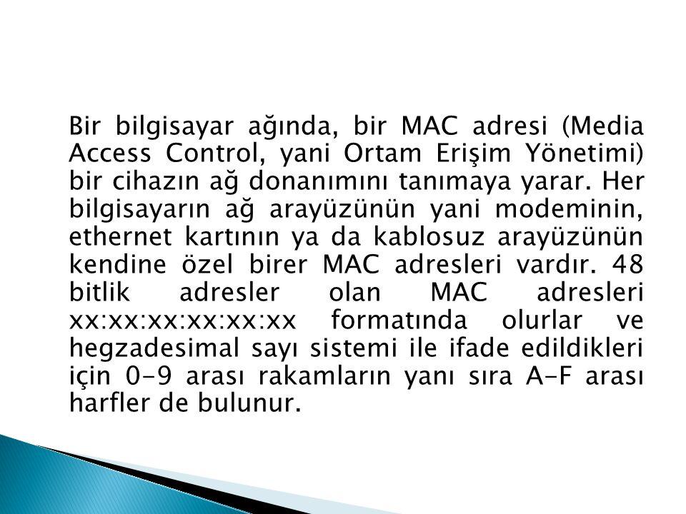 MAC ( Media Access Control ) adresi, 48 bitten oluşan ve kartın üretimi sırasında network kartına yazılan donanımsal bir adrestir.
