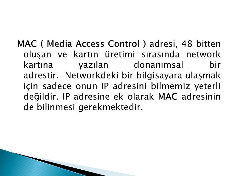 MAC ( Media Access Control ) adresi, 48 bitten oluşan ve kartın üretimi sırasında network kartına yazılan donanımsal bir adrestir. Networkdeki bir bil