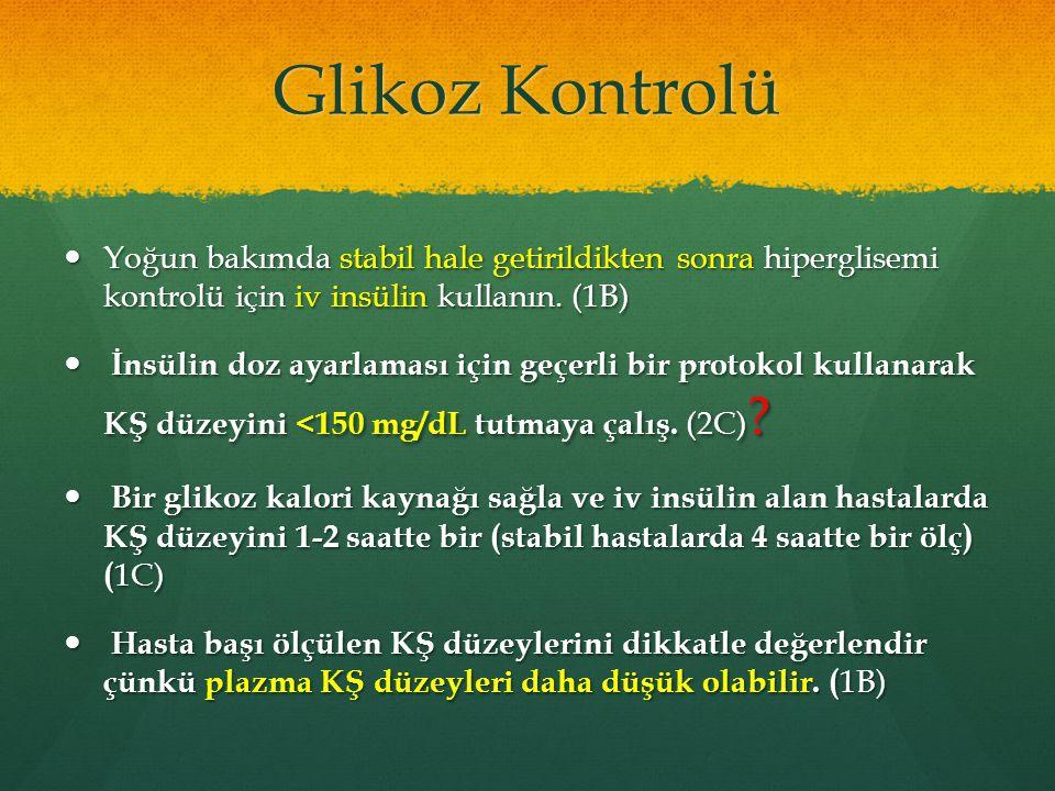 Glikoz Kontrolü Yoğun bakımda stabil hale getirildikten sonra hiperglisemi kontrolü için iv insülin kullanın. (1B) Yoğun bakımda stabil hale getirildi