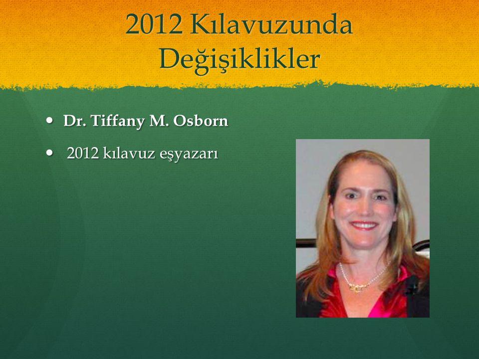 2012 Kılavuzunda Değişiklikler Dr. Tiffany M. Osborn Dr. Tiffany M. Osborn 2012 kılavuz eşyazarı 2012 kılavuz eşyazarı