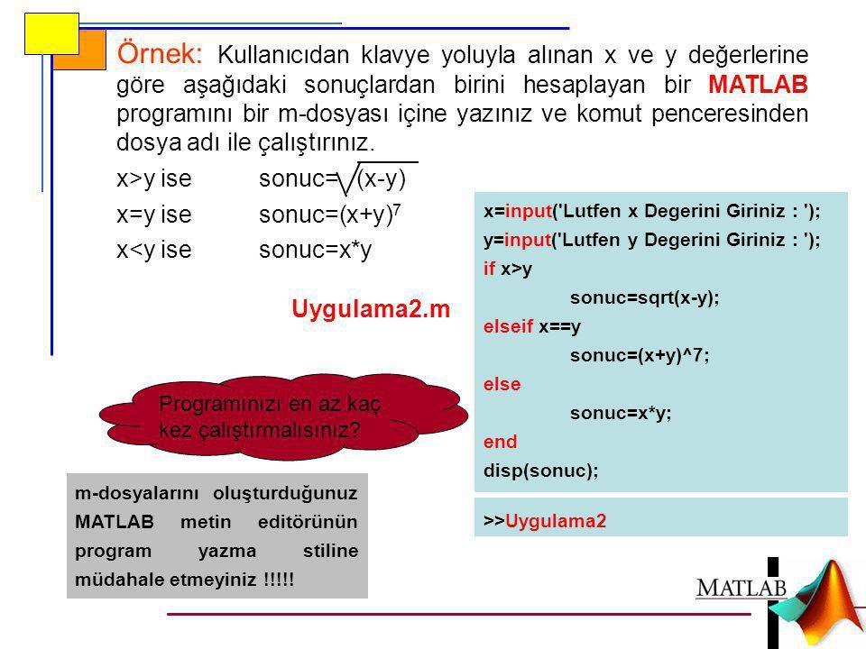 Örnek: Kullanıcıdan klavye yoluyla alınan x ve y değerlerine göre aşağıdaki sonuçlardan birini hesaplayan bir MATLAB programını bir m-dosyası içine ya