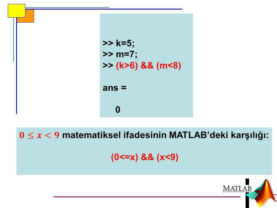 >> k=5; >> m=7; >> (k>6) && (m<8) ans = 0