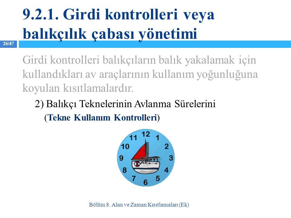 26/47 Girdi kontrolleri balıkçıların balık yakalamak için kullandıkları av araçlarının kullanım yoğunluğuna koyulan kısıtlamalardır. 2) Balıkçı Teknel