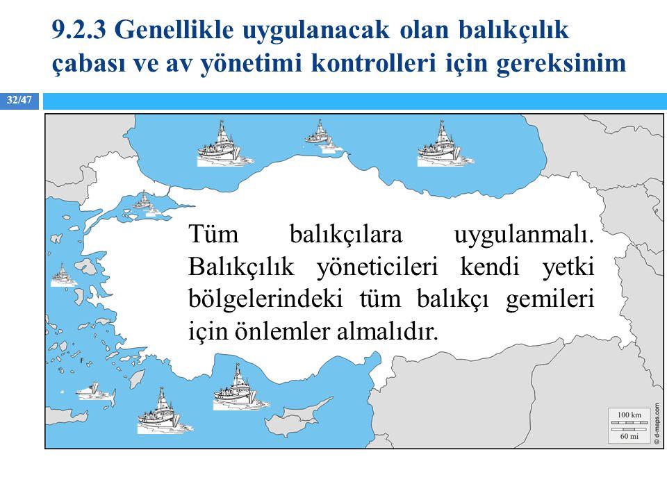 32/47 Tüm balıkçılara uygulanmalı. Balıkçılık yöneticileri kendi yetki bölgelerindeki tüm balıkçı gemileri için önlemler almalıdır. 9.2.3 Genellikle u
