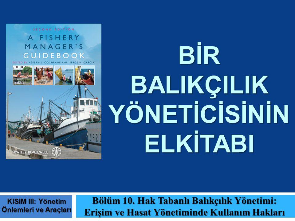 BİR BALIKÇILIK YÖNETİCİSİNİN ELKİTABI Bölüm 10. Hak Tabanlı Balıkçılık Yönetimi: Erişim ve Hasat Yönetiminde Kullanım Hakları KISIM III: Yönetim Önlem