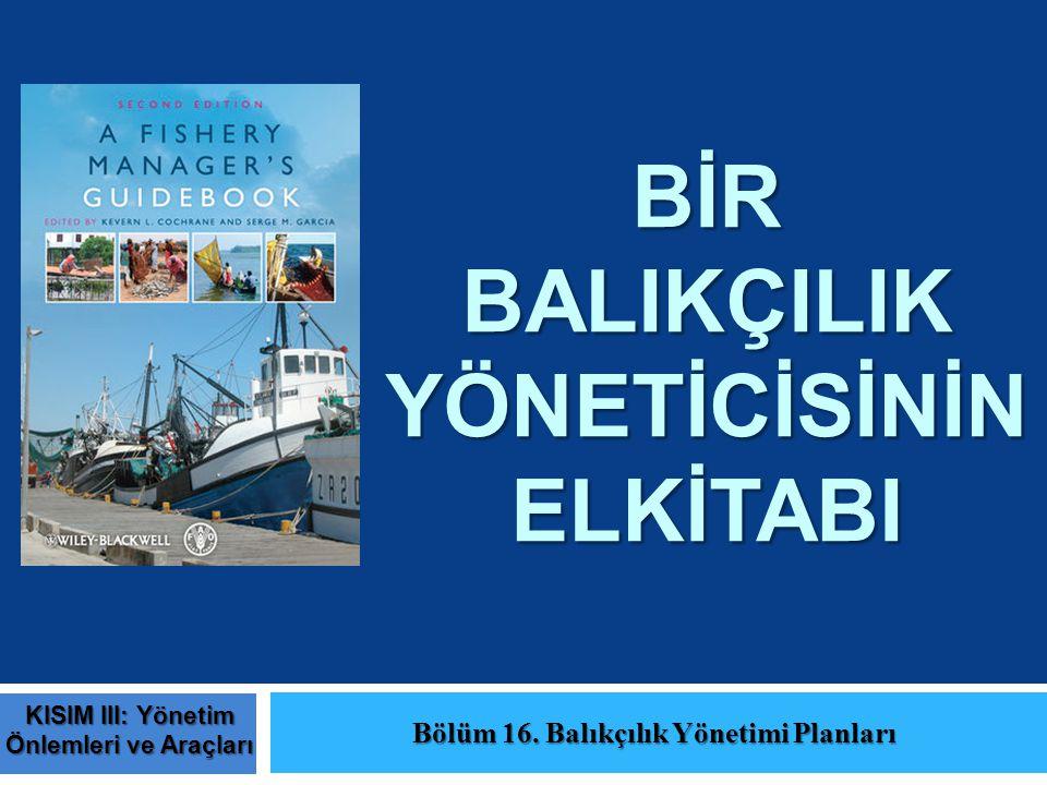 BİR BALIKÇILIK YÖNETİCİSİNİN ELKİTABI Bölüm 16. Balıkçılık Yönetimi Planları KISIM III: Yönetim Önlemleri ve Araçları