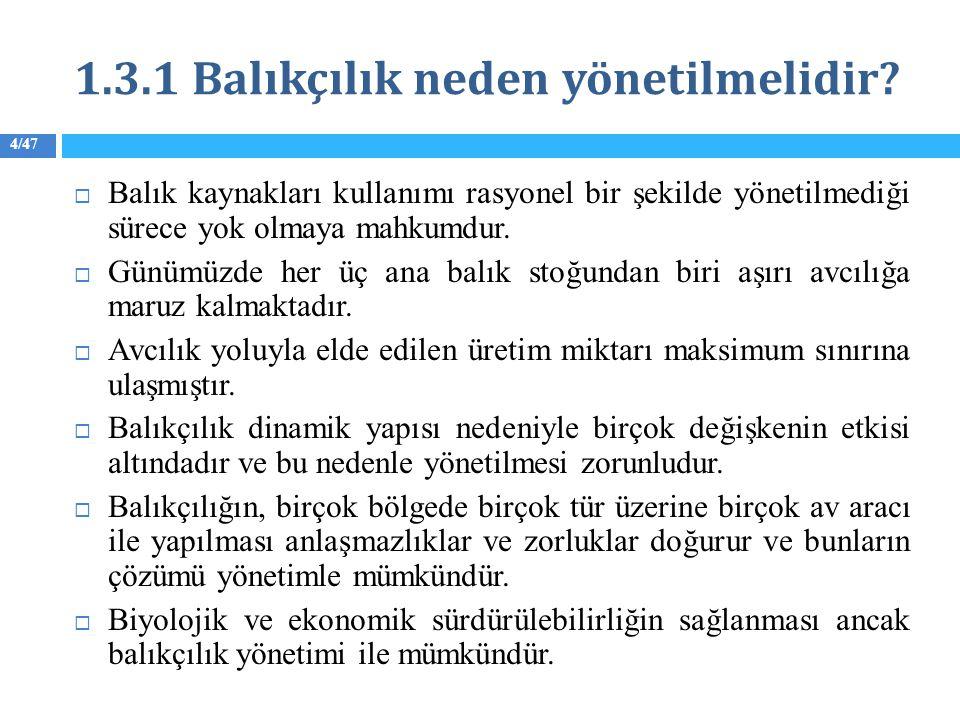 4/47 1.3.1 Balıkçılık neden yönetilmelidir?  Balık kaynakları kullanımı rasyonel bir şekilde yönetilmediği sürece yok olmaya mahkumdur.  Günümüzde h