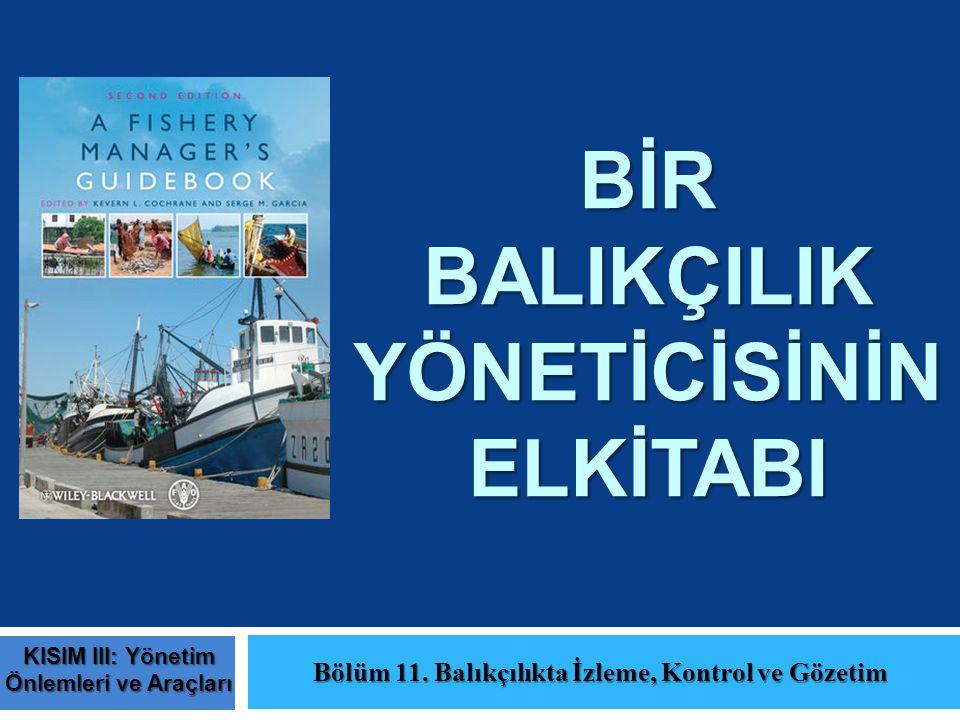 BİR BALIKÇILIK YÖNETİCİSİNİN ELKİTABI Bölüm 11. Balıkçılıkta İzleme, Kontrol ve Gözetim KISIM III: Yönetim Önlemleri ve Araçları