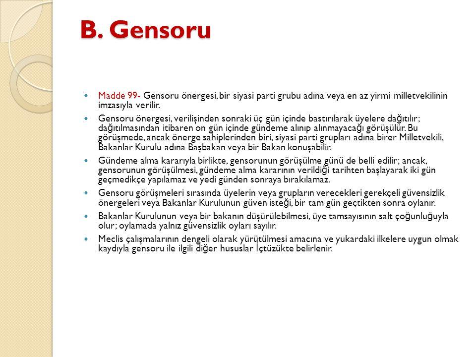 B. Gensoru Madde 99- Gensoru önergesi, bir siyasi parti grubu adına veya en az yirmi milletvekilinin imzasıyla verilir. Gensoru önergesi, verilişinden
