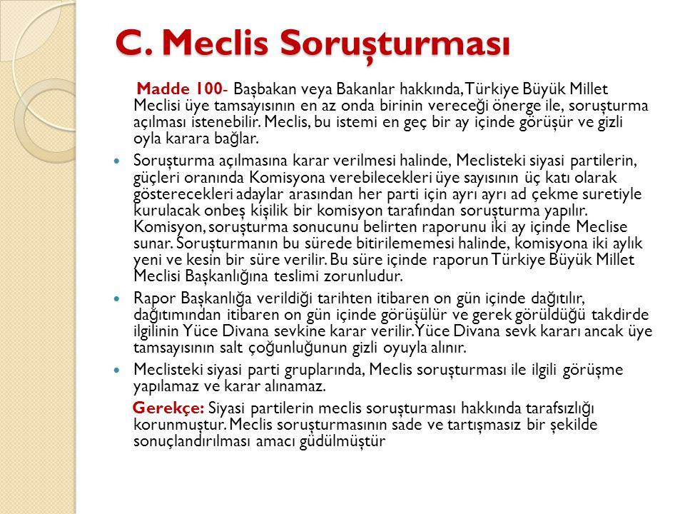 C. Meclis Soruşturması Madde 100- Başbakan veya Bakanlar hakkında, Türkiye Büyük Millet Meclisi üye tamsayısının en az onda birinin verece ğ i önerge