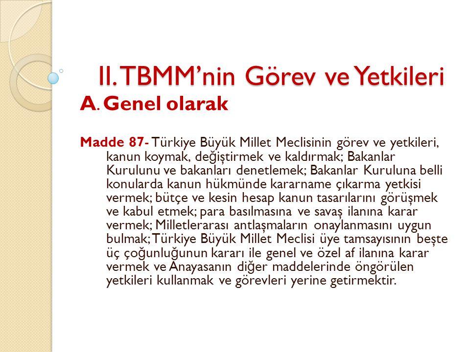 II. TBMM'nin Görev ve Yetkileri A. Genel olarak Madde 87- Türkiye Büyük Millet Meclisinin görev ve yetkileri, kanun koymak, de ğ iştirmek ve kaldırmak