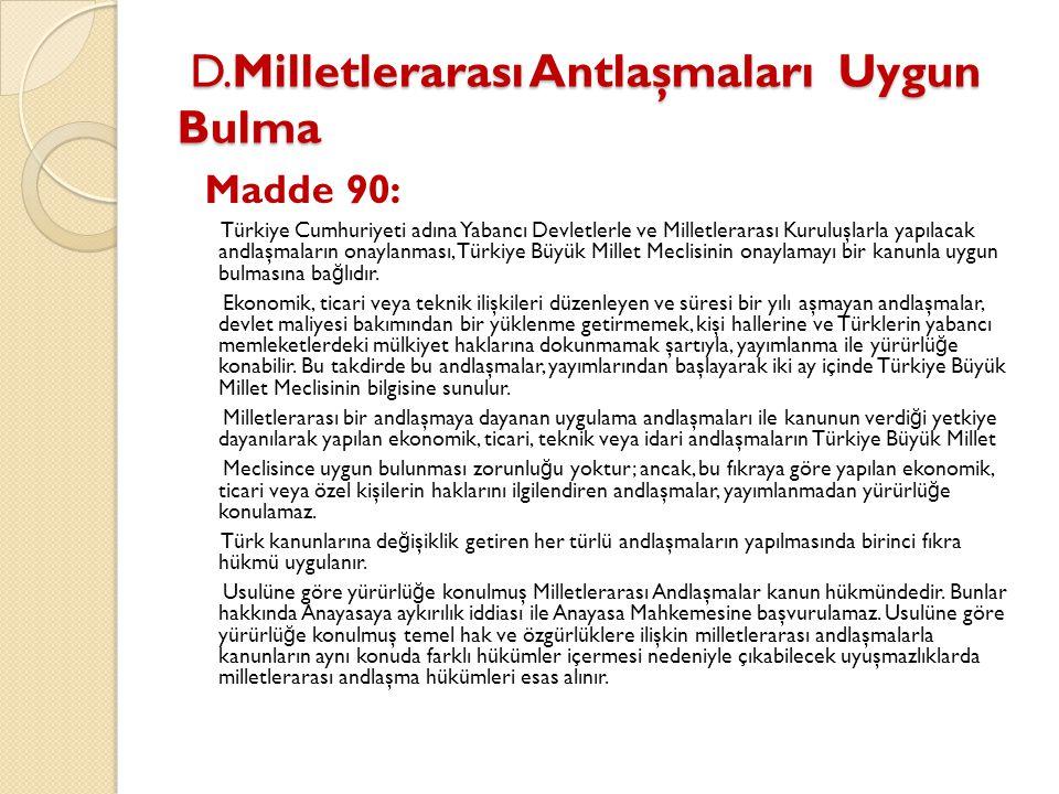 D.Milletlerarası Antlaşmaları Uygun Bulma D.Milletlerarası Antlaşmaları Uygun Bulma Madde 90: Türkiye Cumhuriyeti adına Yabancı Devletlerle ve Milletl