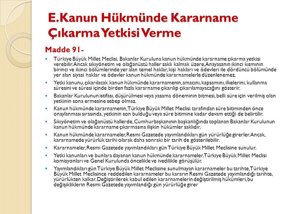 E.Kanun Hükmünde Kararname Çıkarma Yetkisi Verme E.Kanun Hükmünde Kararname Çıkarma Yetkisi Verme Madde 91- Türkiye Büyük Millet Meclisi, Bakanlar Kur