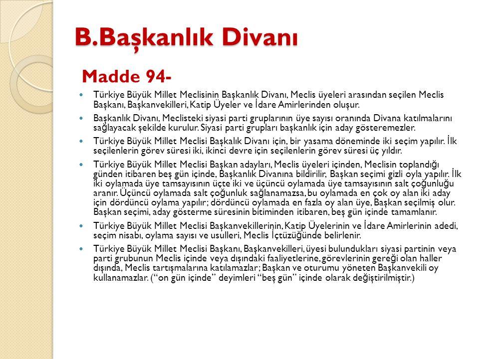 B.Başkanlık Divanı B.Başkanlık Divanı Madde 94- Türkiye Büyük Millet Meclisinin Başkanlık Divanı, Meclis üyeleri arasından seçilen Meclis Başkanı, Baş