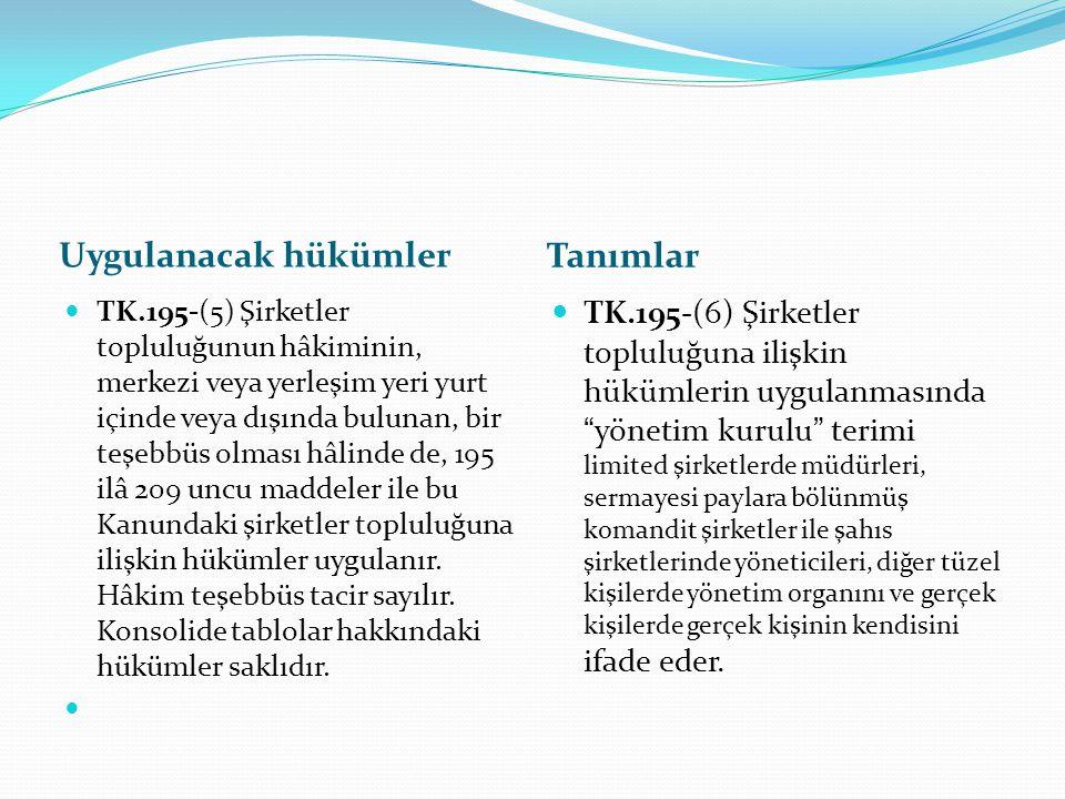 Uygulanacak hükümler Tanımlar TK.195-(5) Şirketler topluluğunun hâkiminin, merkezi veya yerleşim yeri yurt içinde veya dışında bulunan, bir teşebbüs o