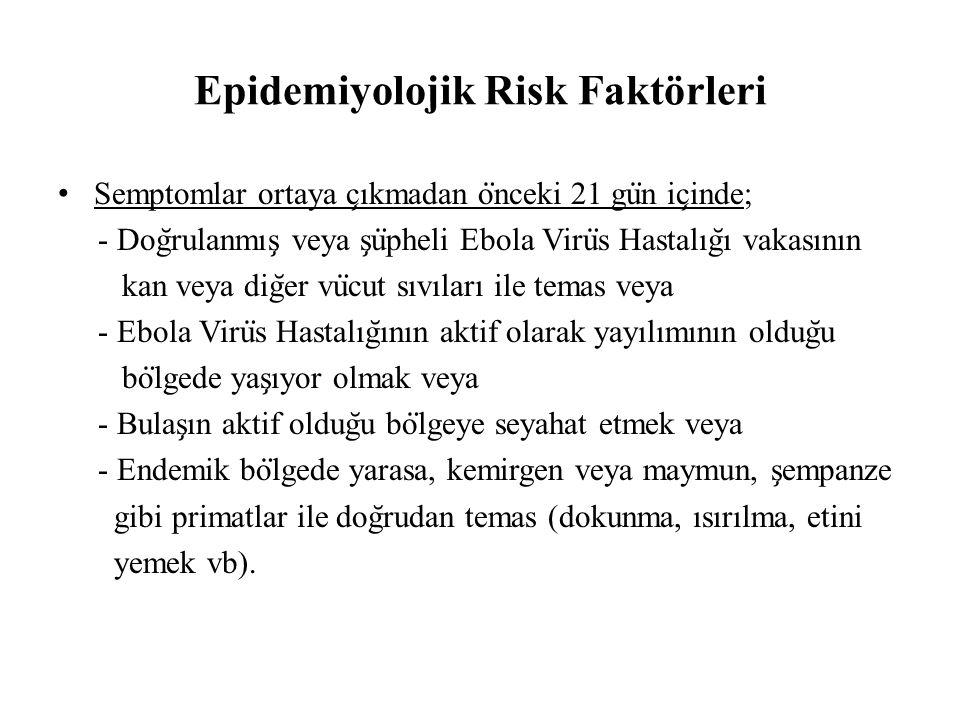 Epidemiyolojik Risk Faktörleri Semptomlar ortaya c ̧ ıkmadan o ̈ nceki 21 gu ̈ n ic ̧ inde; - Dog ̆ rulanmıs ̧ veya s ̧ u ̈ pheli Ebola Viru ̈ s Hasta