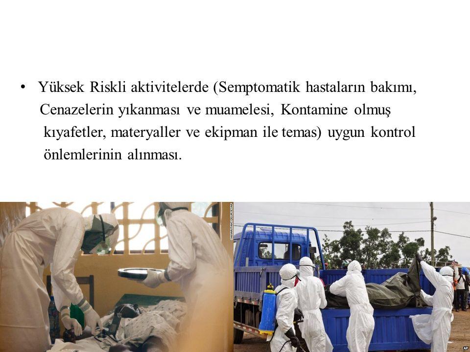 Yüksek Riskli aktivitelerde (Semptomatik hastaların bakımı, Cenazelerin yıkanması ve muamelesi, Kontamine olmuş kıyafetler, materyaller ve ekipman ile