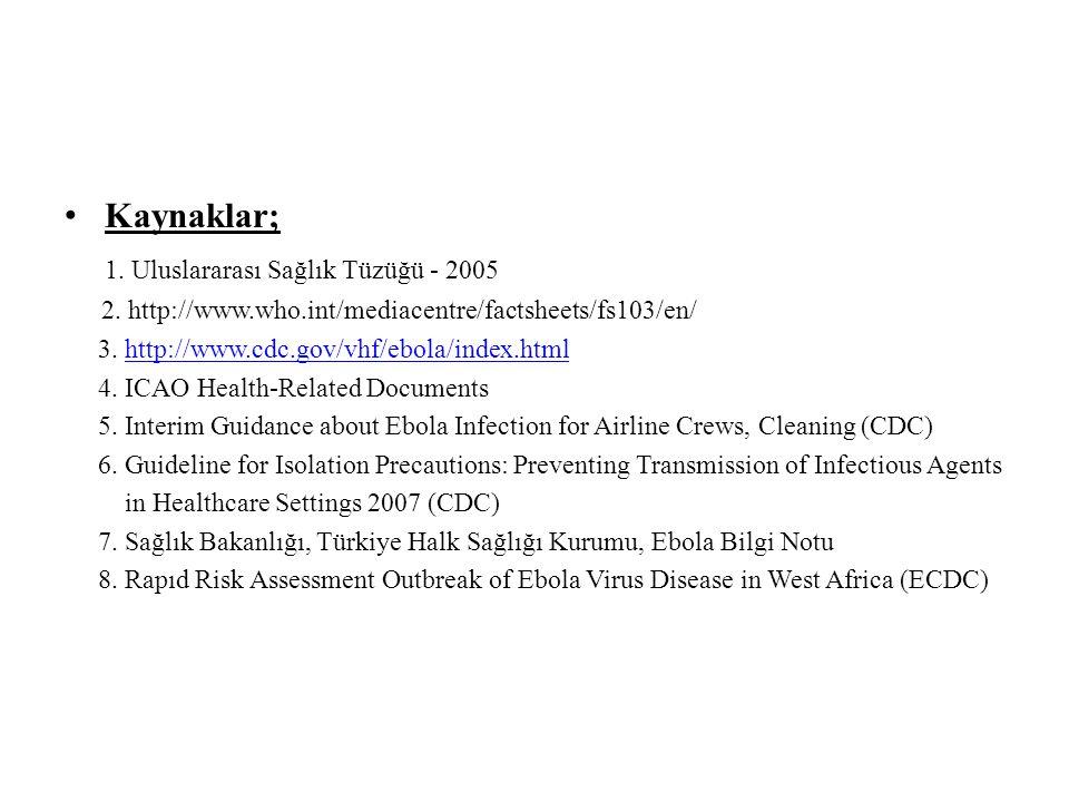 Kaynaklar; 1. Uluslararası Sağlık Tüzüğü - 2005 2. http://www.who.int/mediacentre/factsheets/fs103/en/ 3. http://www.cdc.gov/vhf/ebola/index.htmlhttp: