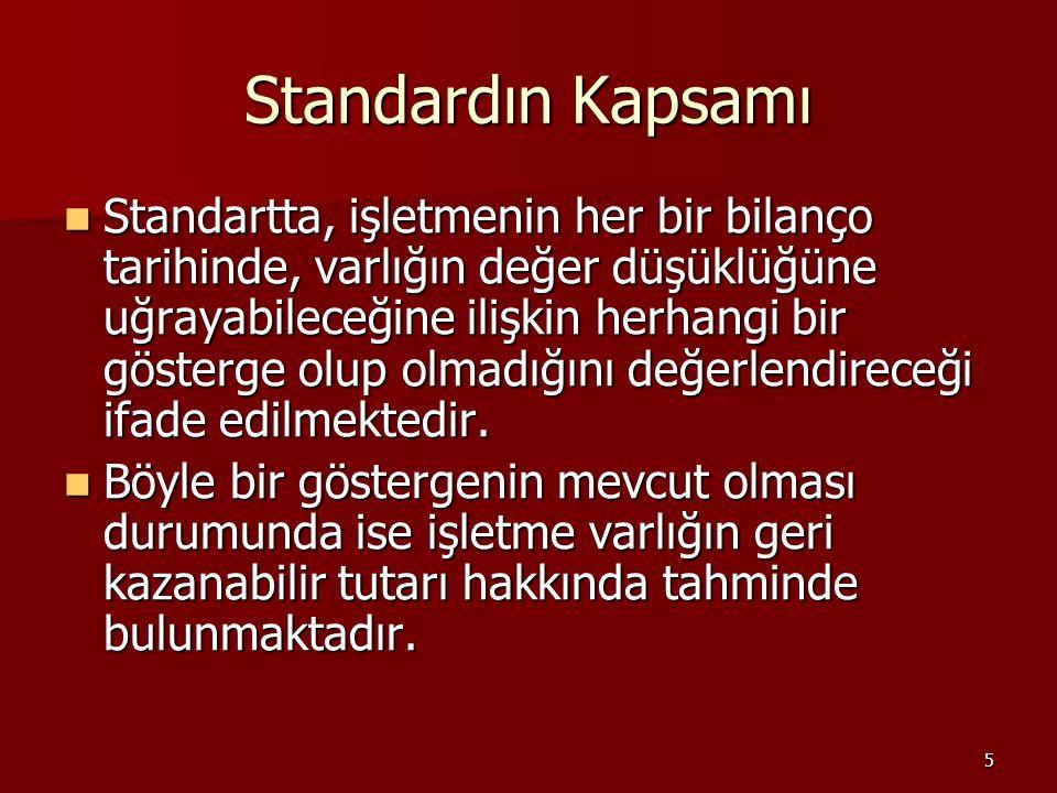 5 Standardın Kapsamı Standartta, işletmenin her bir bilanço tarihinde, varlığın değer düşüklüğüne uğrayabileceğine ilişkin herhangi bir gösterge olup