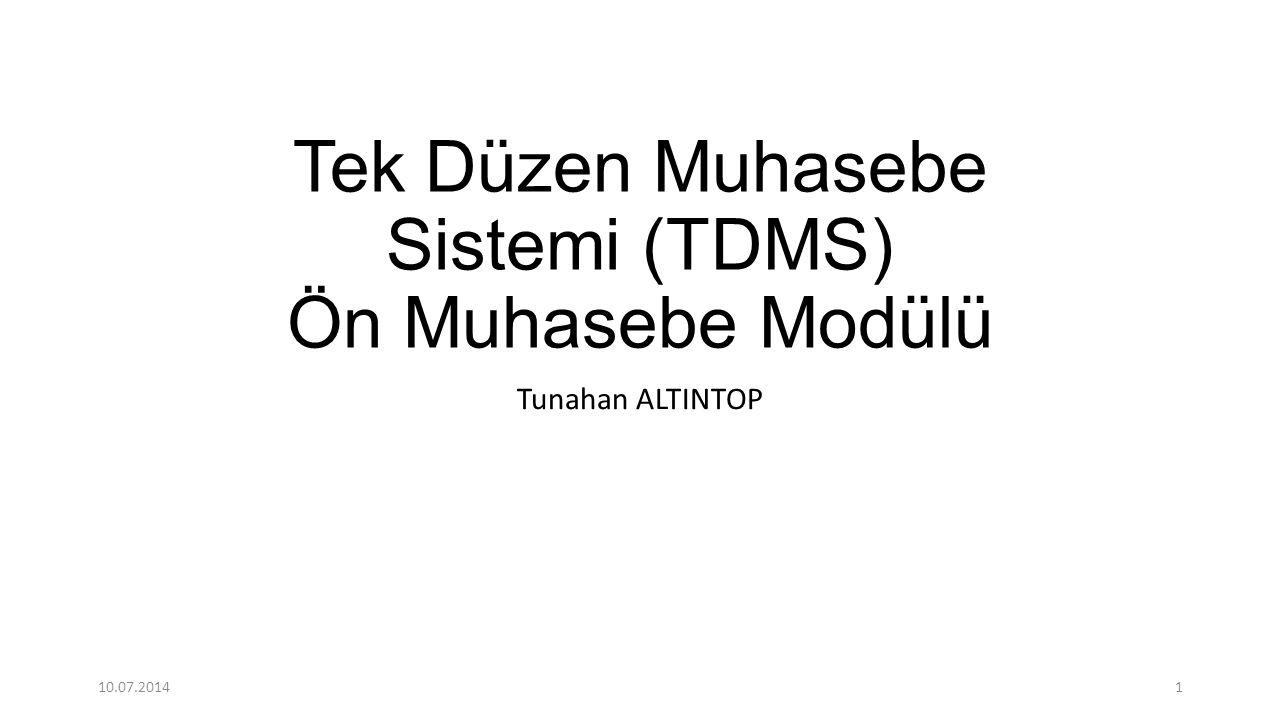 Tek Düzen Muhasebe Sistemi (TDMS) Ön Muhasebe Modülü Tunahan ALTINTOP 10.07.20141