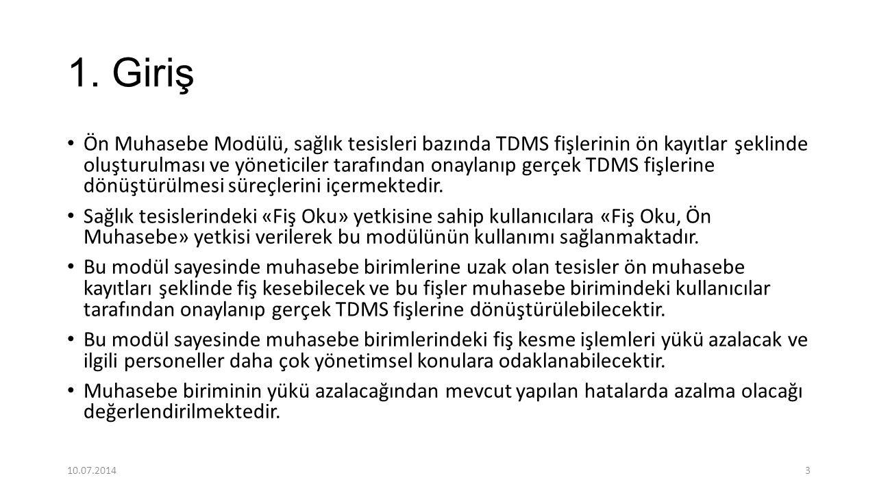 1. Giriş Ön Muhasebe Modülü, sağlık tesisleri bazında TDMS fişlerinin ön kayıtlar şeklinde oluşturulması ve yöneticiler tarafından onaylanıp gerçek TD