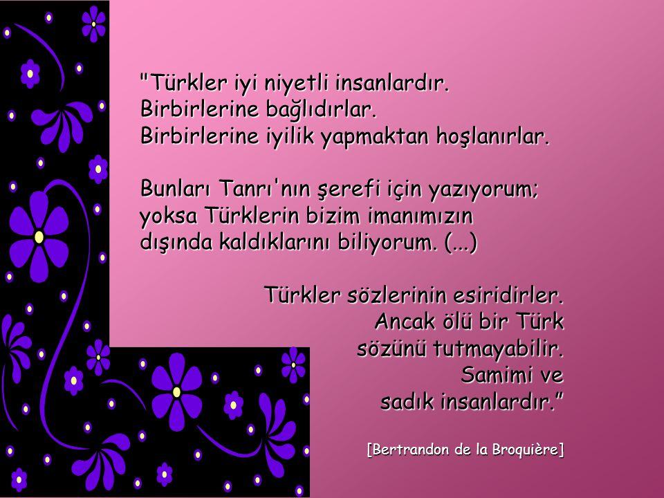 Türkler iyi niyetli insanlardır.Birbirlerine bağlıdırlar.