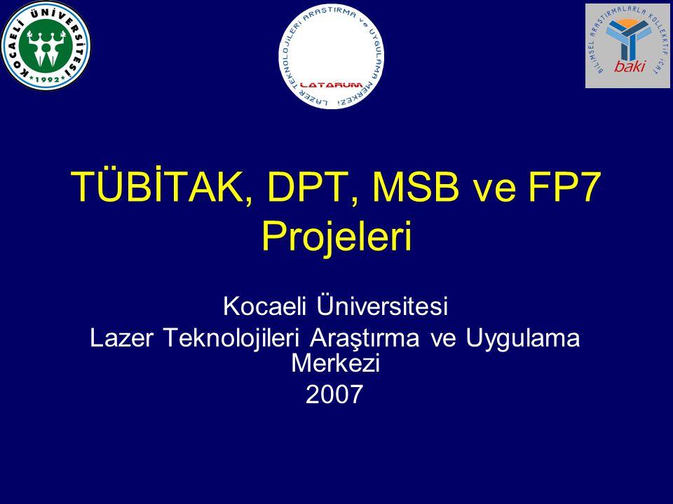 TÜBİTAK, DPT, MSB ve FP7 Projeleri Kocaeli Üniversitesi Lazer Teknolojileri Araştırma ve Uygulama Merkezi 2007