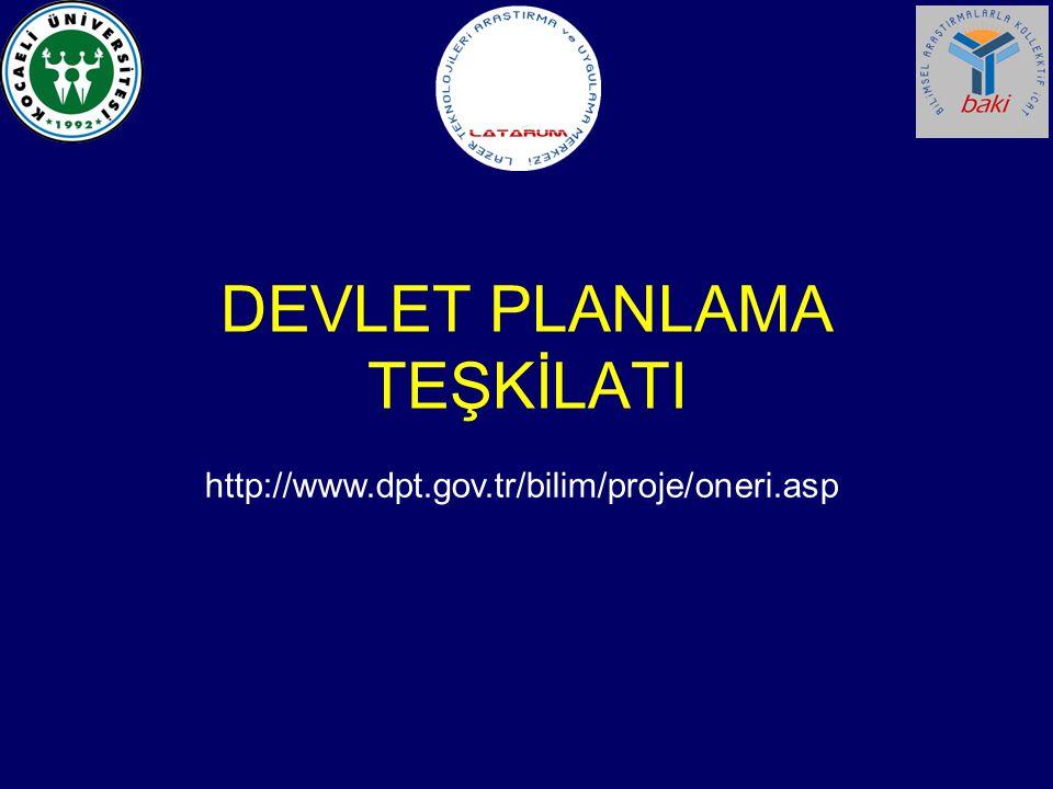 DEVLET PLANLAMA TEŞKİLATI http://www.dpt.gov.tr/bilim/proje/oneri.asp