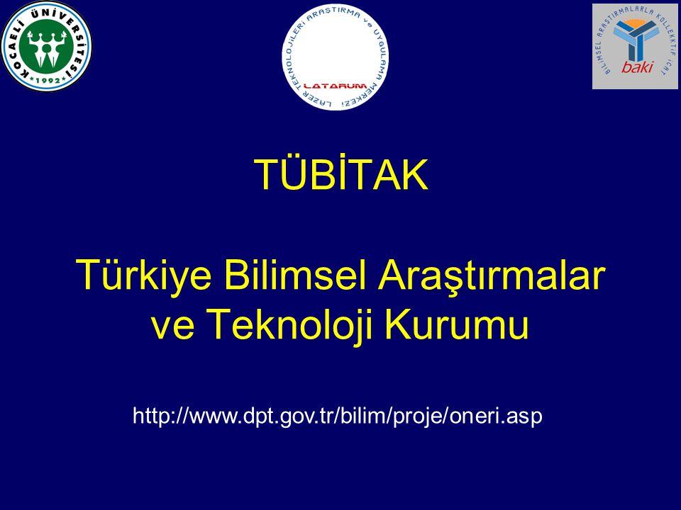 TÜBİTAK Türkiye Bilimsel Araştırmalar ve Teknoloji Kurumu http://www.dpt.gov.tr/bilim/proje/oneri.asp