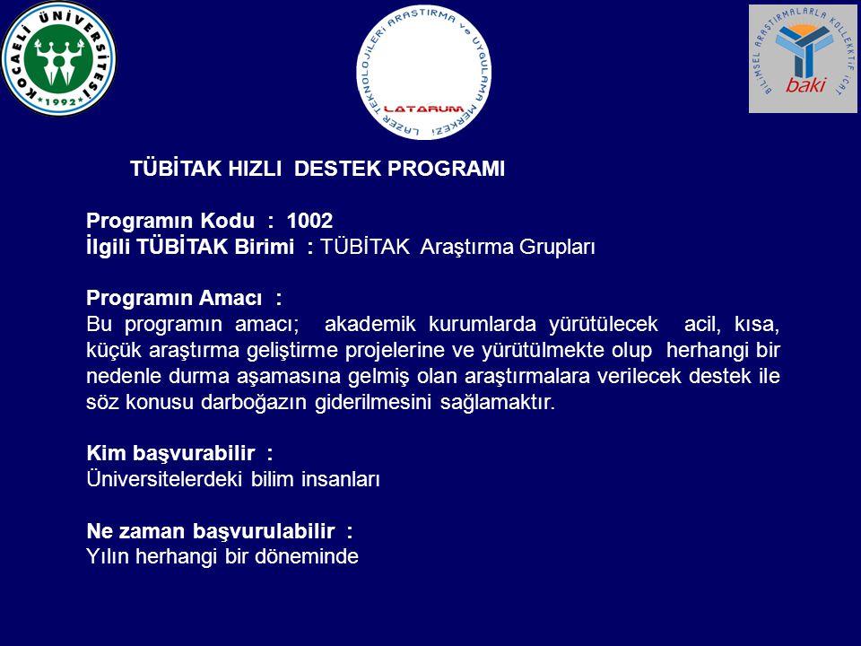 TÜBİTAK HIZLI DESTEK PROGRAMI Programın Kodu : 1002 İlgili TÜBİTAK Birimi : TÜBİTAK Araştırma Grupları Programın Amacı : Bu programın amacı; akademik