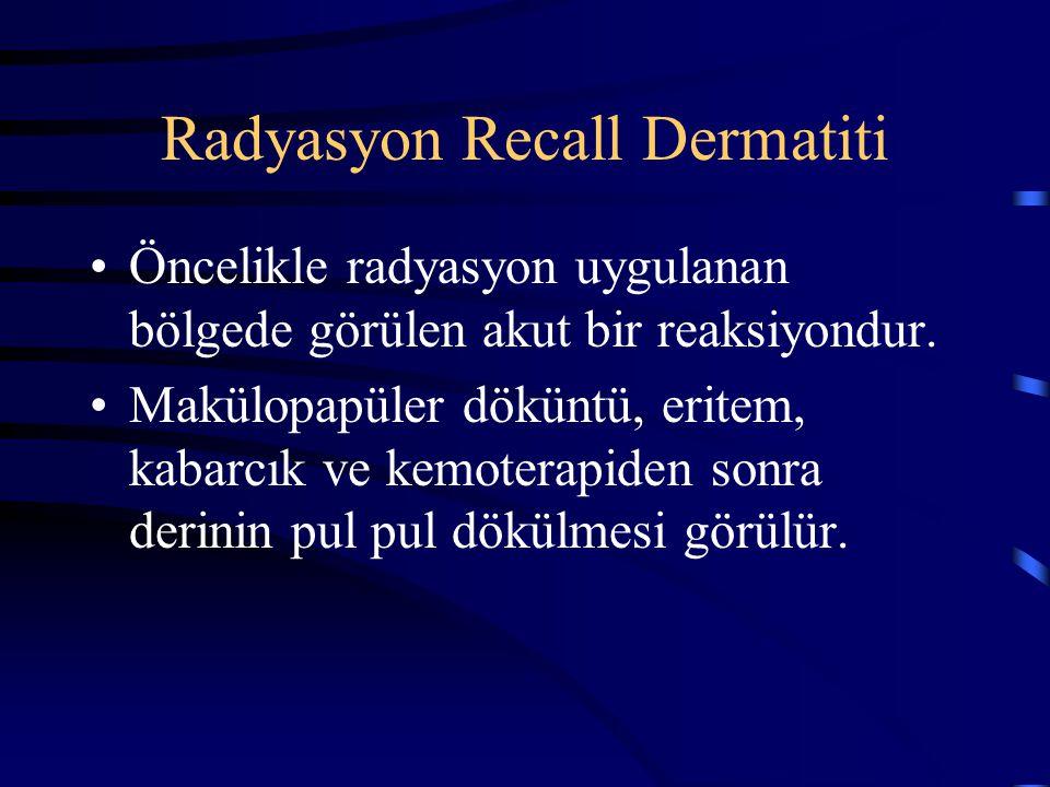 Radyasyon Recall Dermatiti Öncelikle radyasyon uygulanan bölgede görülen akut bir reaksiyondur. Makülopapüler döküntü, eritem, kabarcık ve kemoterapid