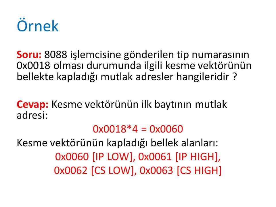 Örnek Soru: 8088 işlemcisine gönderilen tip numarasının 0x0018 olması durumunda ilgili kesme vektörünün bellekte kapladığı mutlak adresler hangileridi