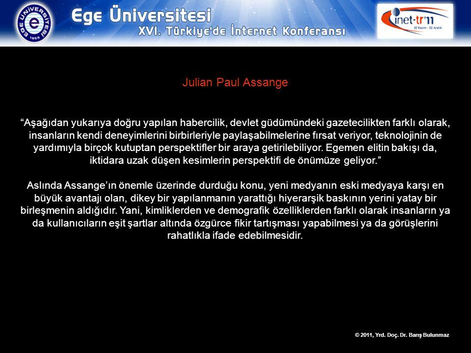 """© 2011, Yrd. Doç. Dr. Barış Bulunmaz Julian Paul Assange """"Aşağıdan yukarıya doğru yapılan habercilik, devlet güdümündeki gazetecilikten farklı olarak,"""