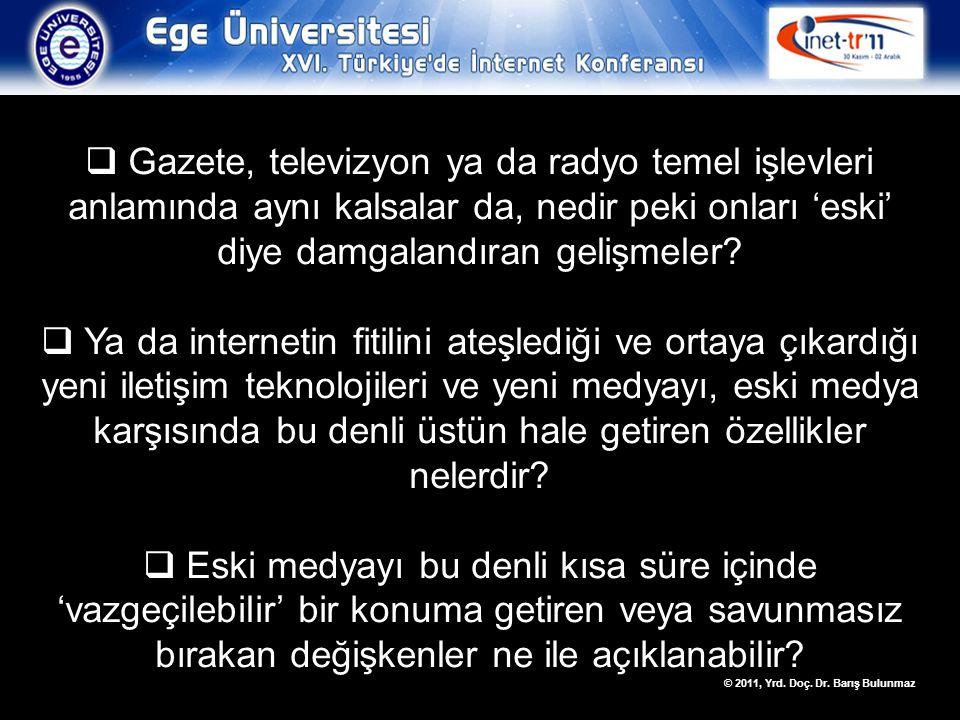© 2011, Yrd.Doç. Dr. Barış Bulunmaz Yeni medya Geleneksel medya Monolog……………..