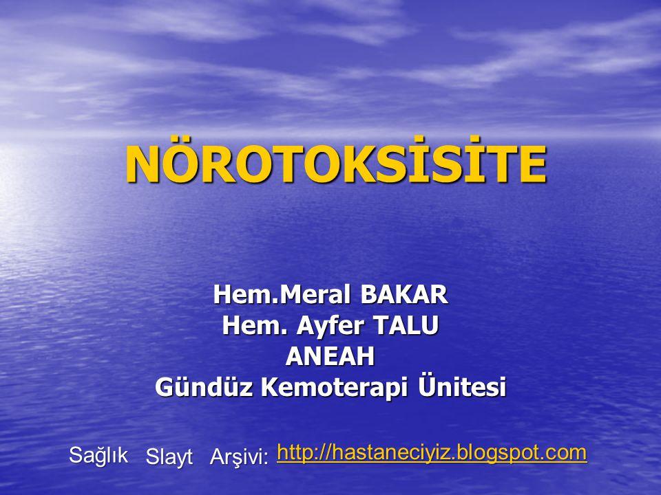 NÖROTOKSİSİTE Hem.Meral BAKAR Hem. Ayfer TALU ANEAH Gündüz Kemoterapi Ünitesi Sağlık Slayt Arşivi: http://hastaneciyiz.blogspot.com