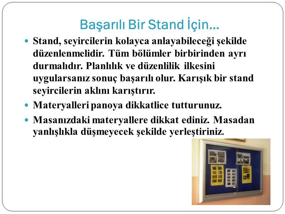 Başarılı Bir Stand İçin… Stand, seyircilerin kolayca anlayabileceği şekilde düzenlenmelidir. Tüm bölümler birbirinden ayrı durmalıdır. Planlılık ve dü