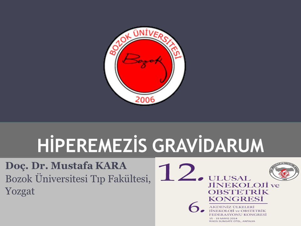 HİPEREMEZİS GRAVİDARUM Doç. Dr. Mustafa KARA Bozok Üniversitesi Tıp Fakültesi, Yozgat