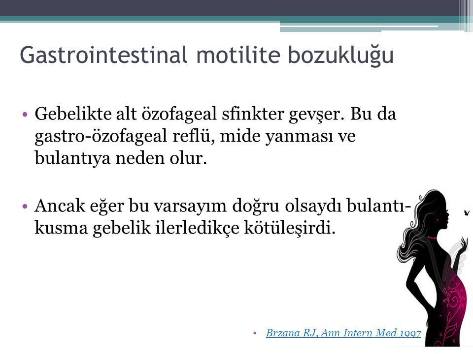 Gastrointestinal motilite bozukluğu Gebelikte alt özofageal sfinkter gevşer. Bu da gastro-özofageal reflü, mide yanması ve bulantıya neden olur. Ancak