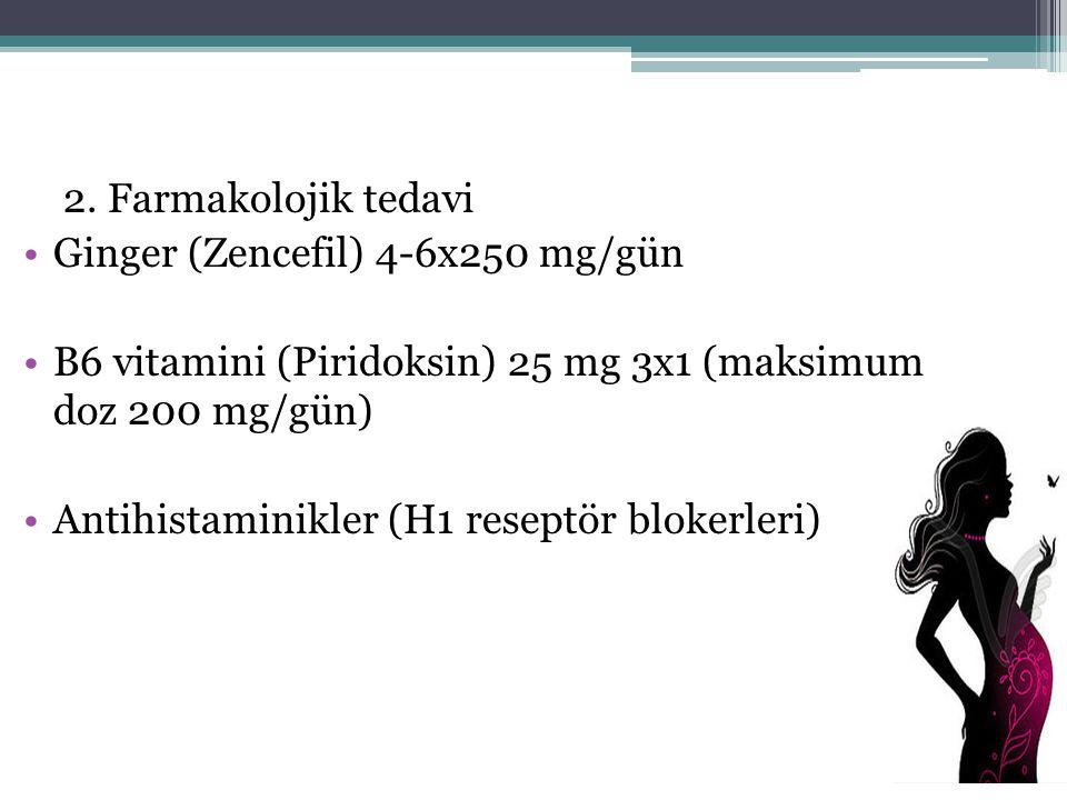 2. Farmakolojik tedavi Ginger (Zencefil) 4-6x250 mg/gün B6 vitamini (Piridoksin) 25 mg 3x1 (maksimum doz 200 mg/gün) Antihistaminikler (H1 reseptör bl