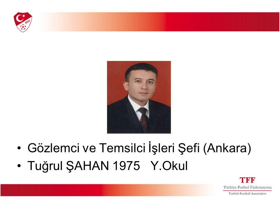 Gözlemci ve Temsilci İşleri Şefi (Ankara) Tuğrul ŞAHAN 1975 Y.Okul