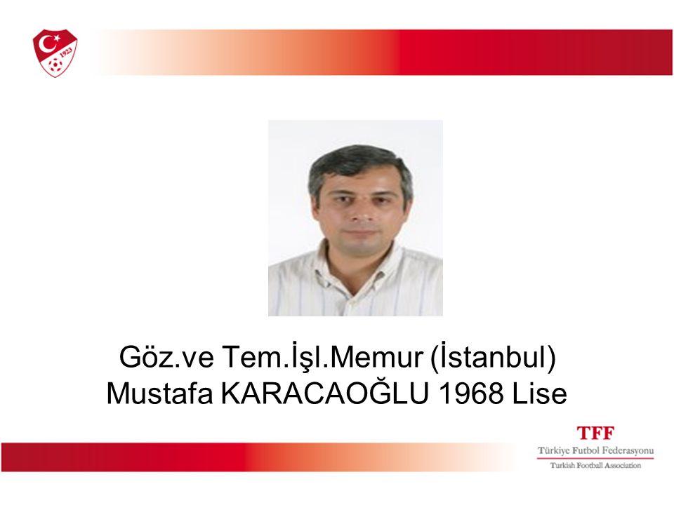 Göz.ve Tem.İşl.Memur (İstanbul) Mustafa KARACAOĞLU 1968 Lise