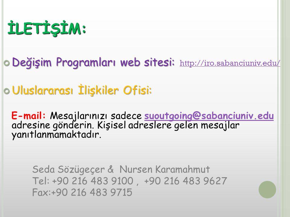 İLETİŞİM: Değişim Programları web sitesi: Değişim Programları web sitesi: http://iro.sabanciuniv.edu/ http://iro.sabanciuniv.edu/ Uluslararası İlişkiler Ofisi: E-mail: Mesajlarınızı sadece suoutgoing@sabanciuniv.edu adresine gönderin.