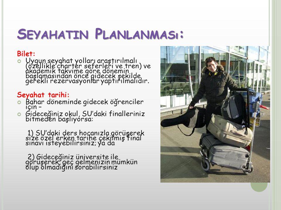 S EYAHATIN P LANLANMASı : Bilet: Uygun seyahat yolları araştırılmalı (özellikle charter seferleri ve tren) ve akademik takvime göre dönemin başlamasından önce gidecek şekilde gerekli rezervasyonlar yaptırılmalıdır.