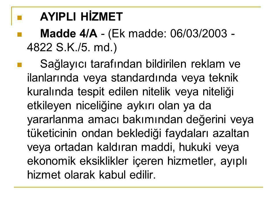 AYIPLI HİZMET Madde 4/A - (Ek madde: 06/03/2003 - 4822 S.K./5. md.) Sağlayıcı tarafından bildirilen reklam ve ilanlarında veya standardında veya tekni